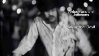 Shake that Devil - Antony and the Johnsons