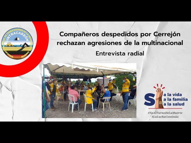 Compañeros despedidos por Cerrejón denuncian agresiones de la compañía.