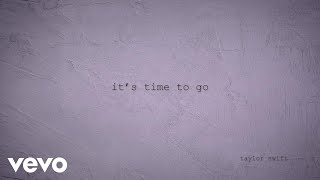 Taylor Swift - its time to go (Official Lyric Video) YouTube Videos