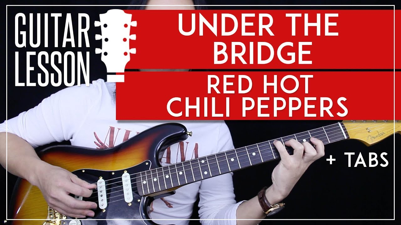 Red Hot Chili Peppers Under The Bridge Single Under The Bridge Guitar Tutorial Red Hot Chili Peppers Guitar Lesson Tabs No Capo Version Youtube