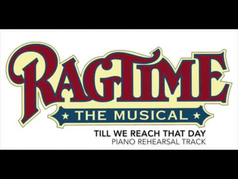 Till We Reach That Day - Ragtime - Piano Accompaniment/Rehearsal Track