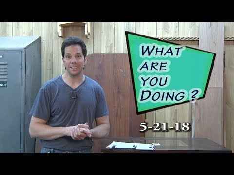 What are you Doing? 5-21-18 Your projects in your shop