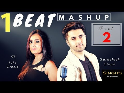 1 BEAT Mashup | Part 2| 2000's| Bollywood |  Singh's Unplugged (Ft. Gurashish Singh, Kuhu)|Cover