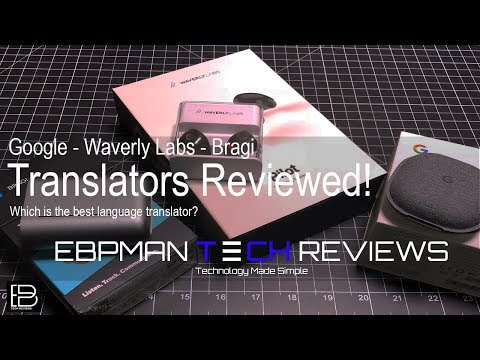 Language Translating Earbuds Who Got It Right?  Google Pixel Buds, Waverly Labs Pilot Or Bragi Dash?