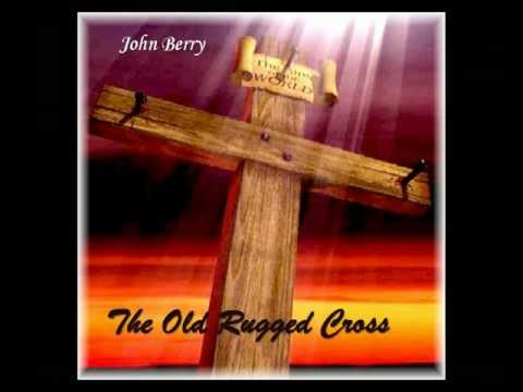 The Old Rugged Cross - John Berry