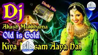 Kiya Mausam Aaya Hai Dj Dholki Mix Dj Akash Mixing Old is Gold Dj Song YouTube mpeg4
