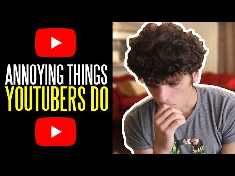 Seven ANNOYING Things YouTubers Do in Their Videos