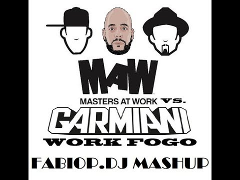 MASTER AT WORK VS  GARMIANI  - WORK FOGO (FABIOP DJ MASHUP 2017)