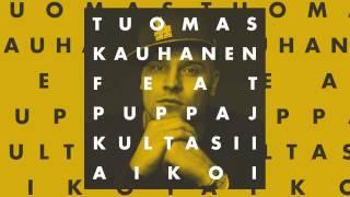 Tuomas Kauhanen - Kultasii aikoi feat. Puppa J
