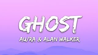 Au/Ra, Alan Walker - Ghost (Lyrics)