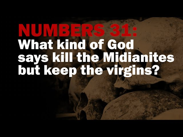 Numbers 31, What kind of God says kill the Midianites but keep the virgins.