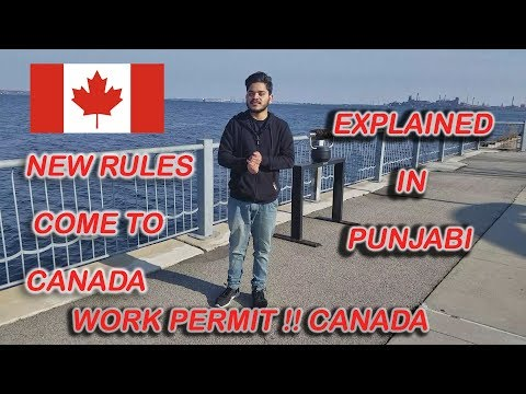 Punjabi !! Work Permit Canada !! New Rules !! Explained !!!2018
