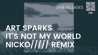 DHB024 - Art Sparks - It's Not My World (NICKO///// Remix)