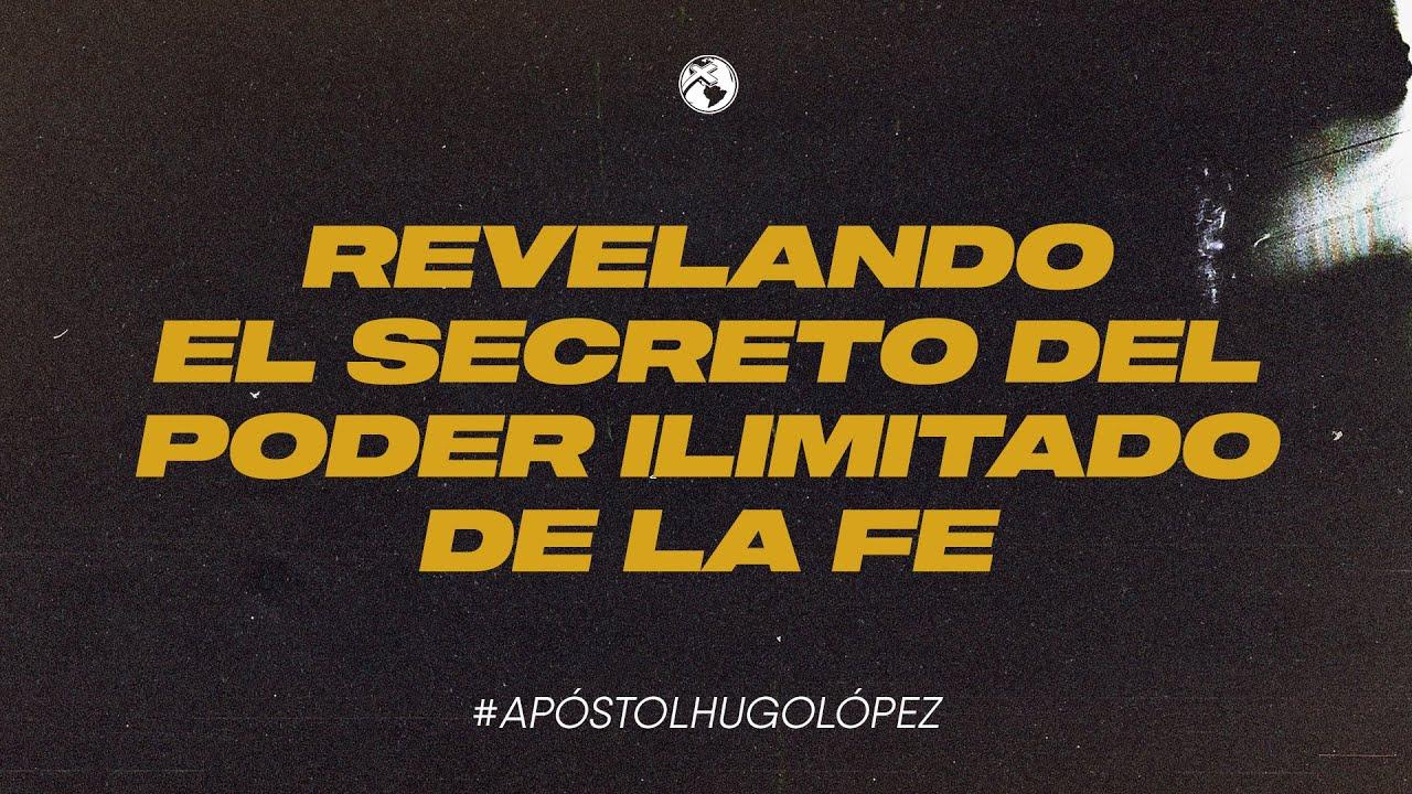 Revelando el secreto del poder ilimitado de la fe | Apóstol Hugo López | 21 junio 2020