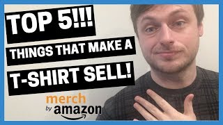 MERCH BY AMAZON: TOP 5!!! Things That Make a T-Shirt SELL!!!