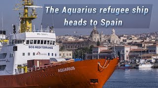 Live: The Aquarius refugee ship heads to Spain水瓶座号难民船能否安全抵达西班牙?