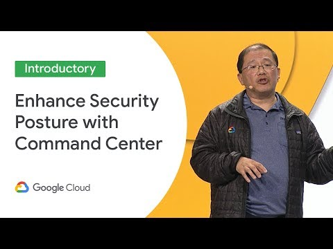 Enhance Your Security Posture with Cloud Security Command Center  (Cloud Next '19)