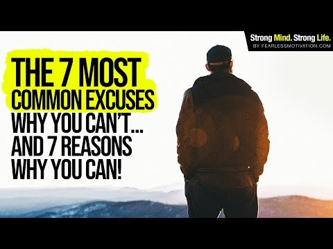 7 Common Excuses Why You Can't & 7 Reasons Why You CAN!