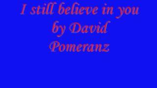 I still believe in you - David Pomeranz