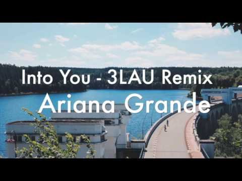 Into You (3LAU Remix) - Ariana Grande (Audio)