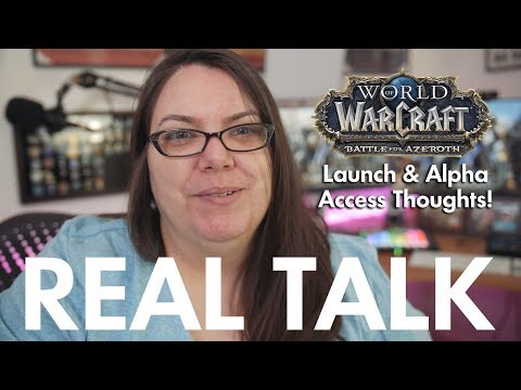 REAL TALK: Battle for Azeroth Launch & Alpha Thoughts