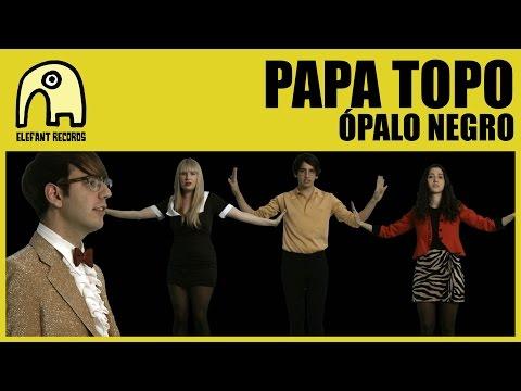 PAPA TOPO - Ópalo Negro [Official]