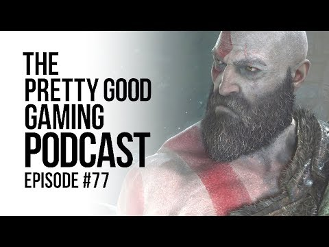 God of War PODCAST SPECIAL and MORE!   Pretty Good Gaming Podcast #77