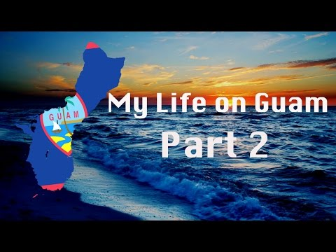My Life on Guam (Part 2)