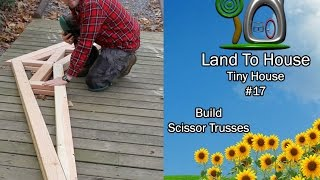 Tiny House 17 - Build Scissor Trusses