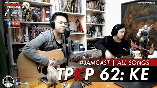TPKP 62: KE | JAMCast (All Songs)