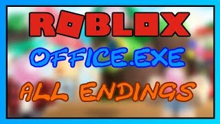 ROBLOX OFFICE. EXE: ALL ENDINGS!