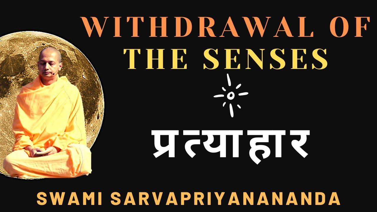 Withdrawal of the Senses - प्रत्याहार | Swami Sarvapriyananda