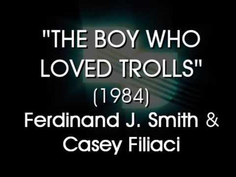 The Boy Who Loved Trolls (1984) Ferdinand H Smith/Casey Filiaci