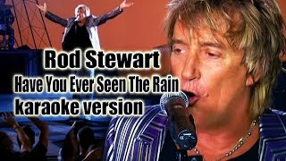 Have You Ever Seen The Rain - Rod Stewart__Karaoke Version__Original Chord