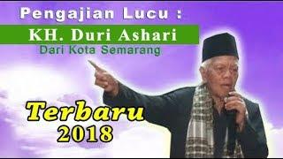 K. H. DURI ASHARI SEMARANG PENGAJIAN LUCU PENUH HUMOR TERBARU 2018