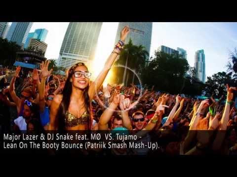 Major Lazer & DJ Snake feat. MØ  VS. Tujamo - Lean On The Booty Bounce (Patriik Smash Mash-Up)