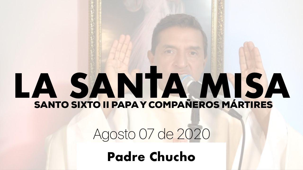 Padre Chucho - La Santa Misa (Viernes 07 de Agosto)