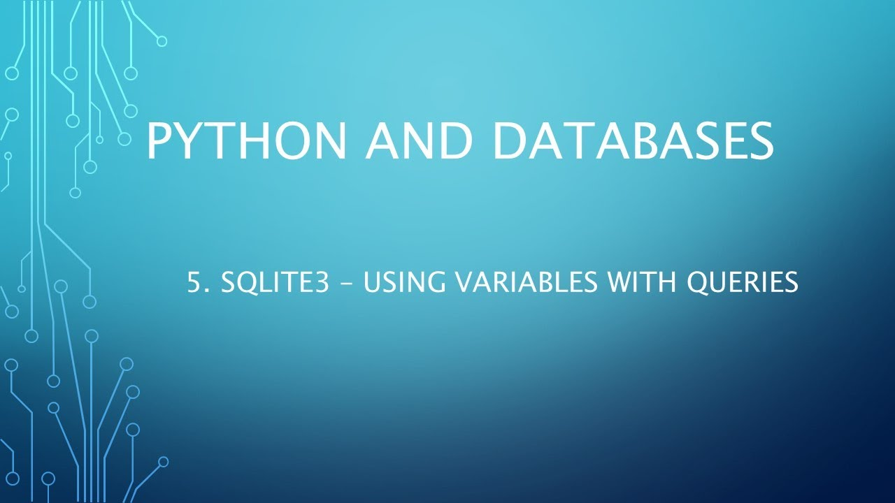 Python and Databases 5 - SQLite3 - Using Variables with Queries