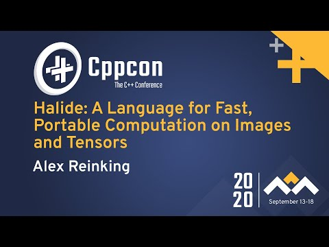Halide: A Language For Fast, Portable Computation On Images And Tensors - Alex Reinking - CppCon 20
