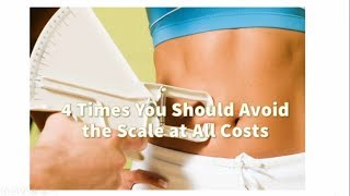 Simple Diet -  4 Times You Should Avoid the Scale at All Costs |