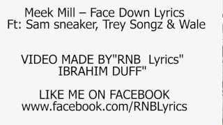 Meek Mill - Face Down (Feat. Wale, Trey Songz & DJ Sam Sneak) LYRICS