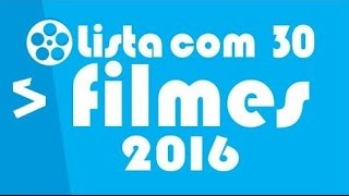 Lista com 30 filmes 2016 - melhores