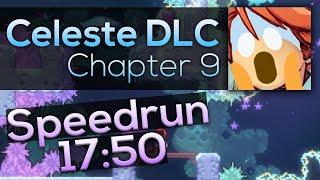 Celeste - Chapter 9 Speedrun - 17:50 [World Record]