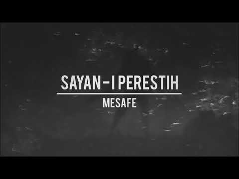 ŞAYAN-I PERESTİH - MESAFE