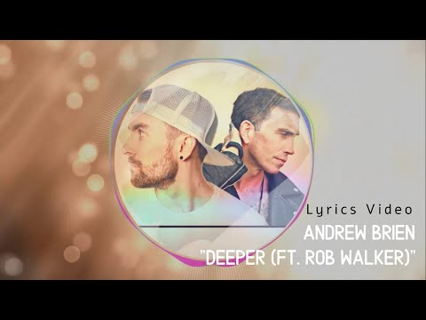 "Andrew Brien - "" Deeper feat Rob Walker"" [Lyrics Video]"