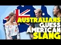 AUSTRALIANS try to guess AMERICAN SLANG