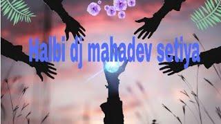 Halbi dj new dj mahadev setiya and DJ S.Mourya ji