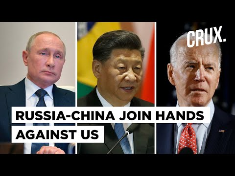 Russia And China Team Up Against America, As Biden's Policies Pushes Putin And Xi Closer
