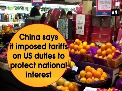 China says it imposed tariffs on US duties to protect national interest - China News