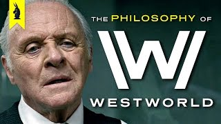 The Philosophy of Westworld - Wisecrack Edition
